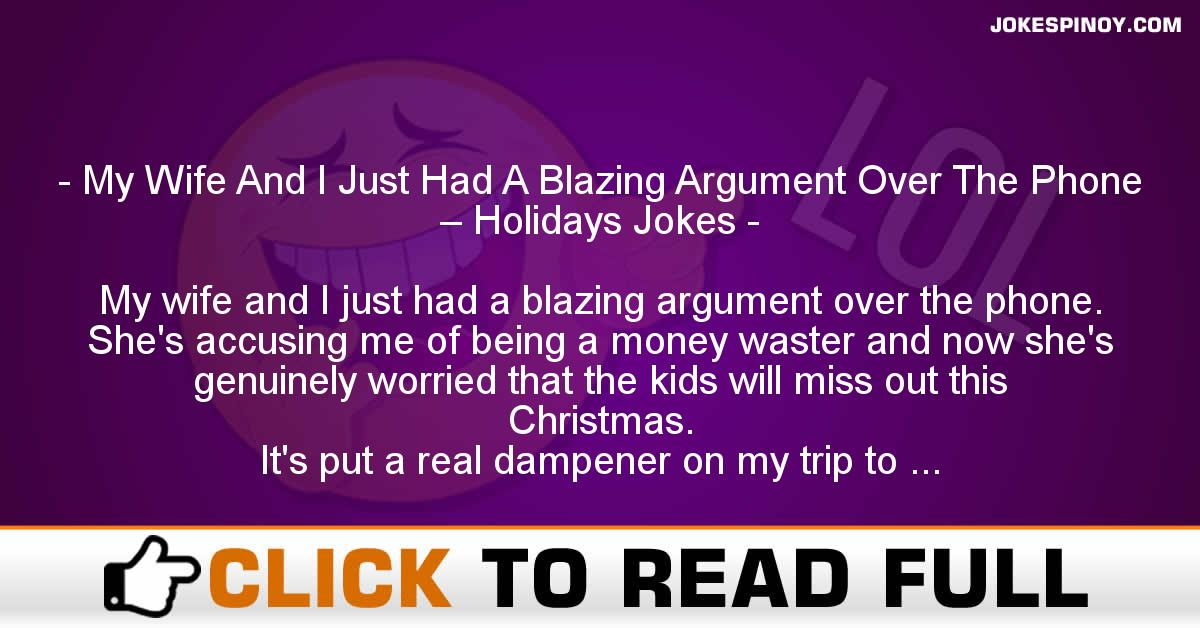 My Wife And I Just Had A Blazing Argument Over The Phone – Holidays Jokes