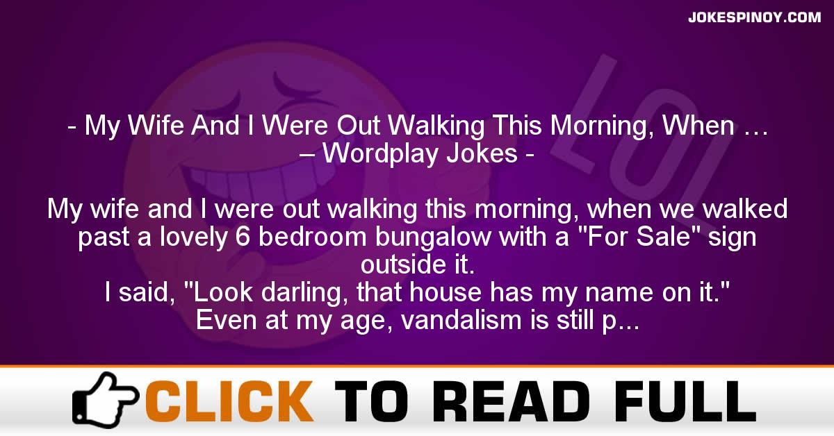 My Wife And I Were Out Walking This Morning, When … – Wordplay Jokes
