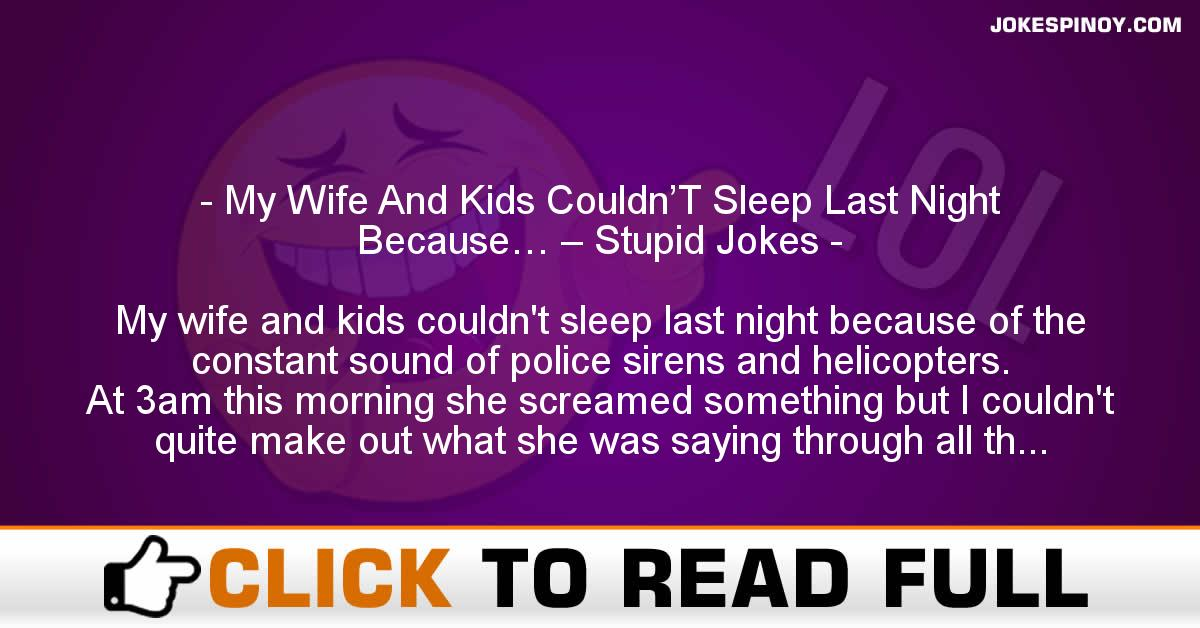 My Wife And Kids Couldn'T Sleep Last Night Because… – Stupid Jokes