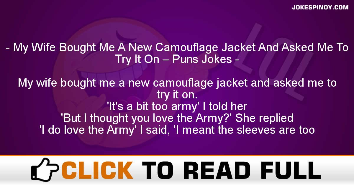 My Wife Bought Me A New Camouflage Jacket And Asked Me To Try It On – Puns Jokes