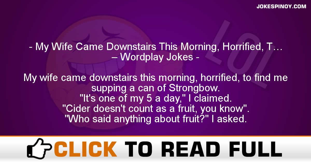 My Wife Came Downstairs This Morning, Horrified, T… – Wordplay Jokes