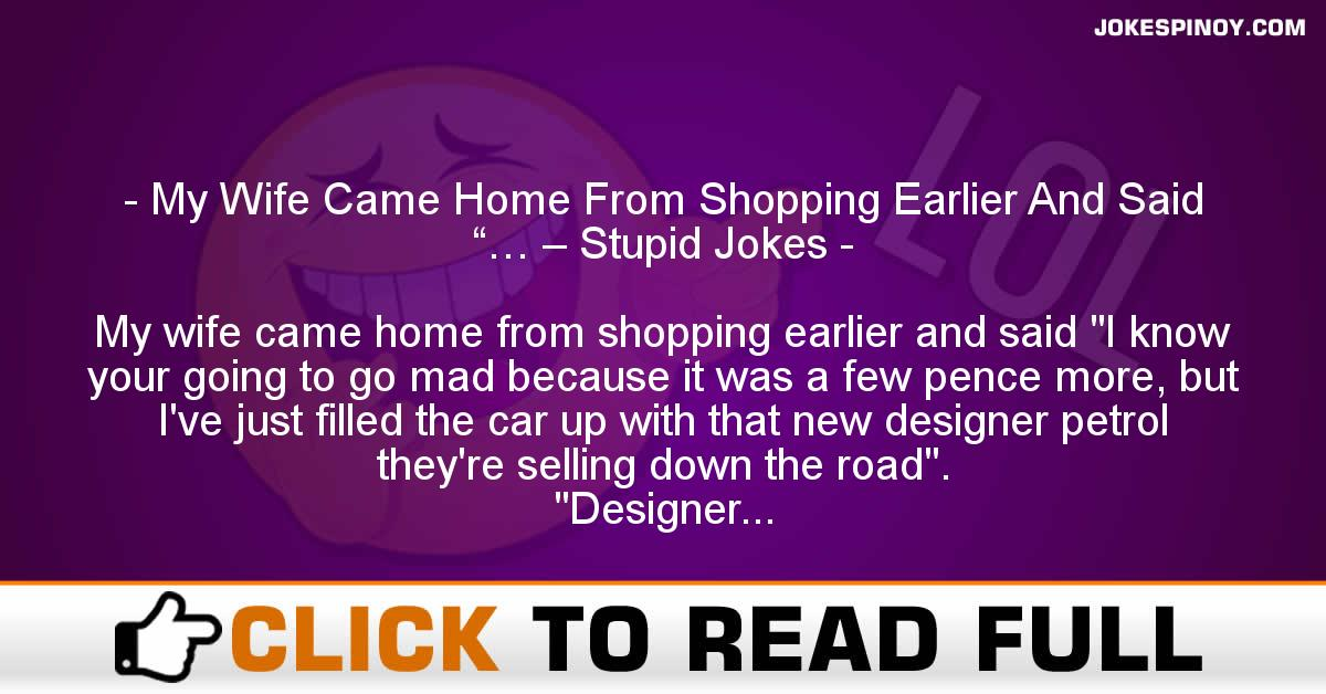 "My Wife Came Home From Shopping Earlier And Said ""… – Stupid Jokes"