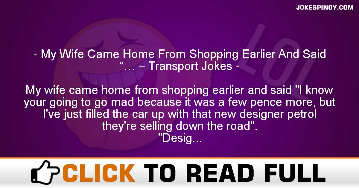 """My Wife Came Home From Shopping Earlier And Said """"… – Transport Jokes"""