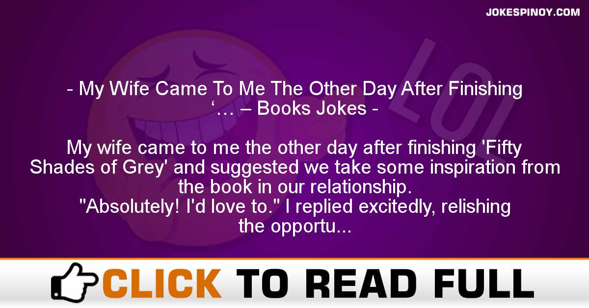 My Wife Came To Me The Other Day After Finishing '… – Books Jokes