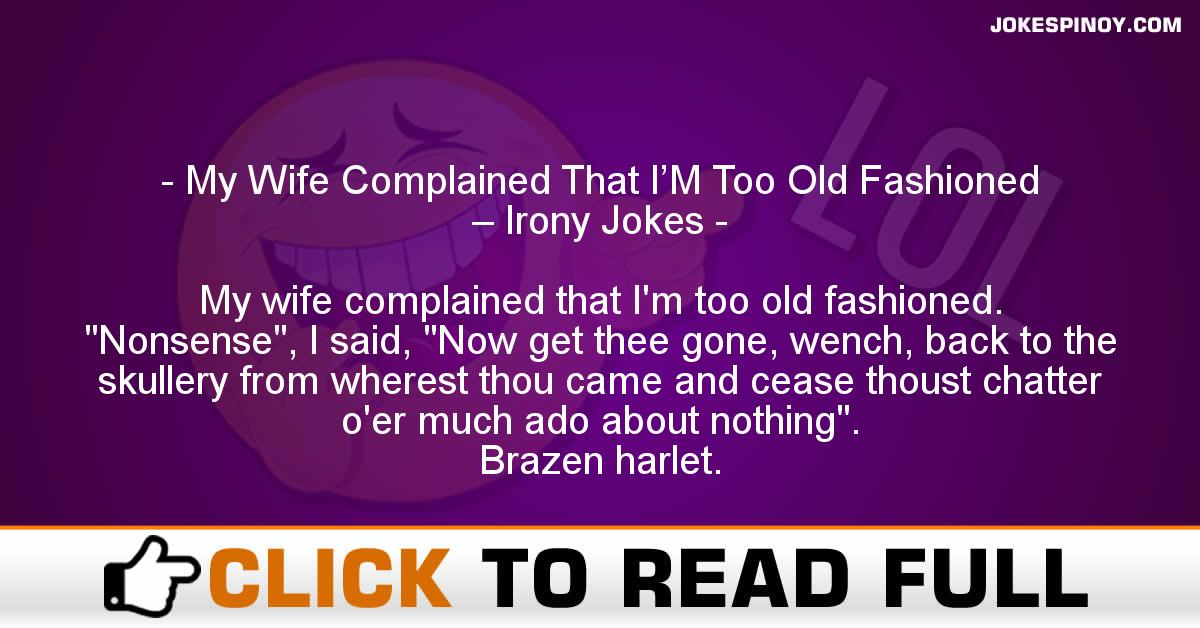 My Wife Complained That I'M Too Old Fashioned – Irony Jokes