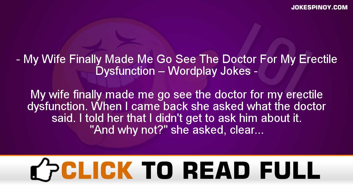 My Wife Finally Made Me Go See The Doctor For My Erectile Dysfunction – Wordplay Jokes