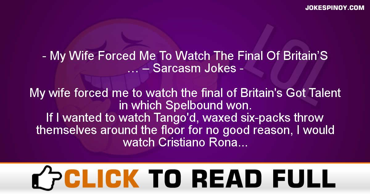 My Wife Forced Me To Watch The Final Of Britain'S … – Sarcasm Jokes
