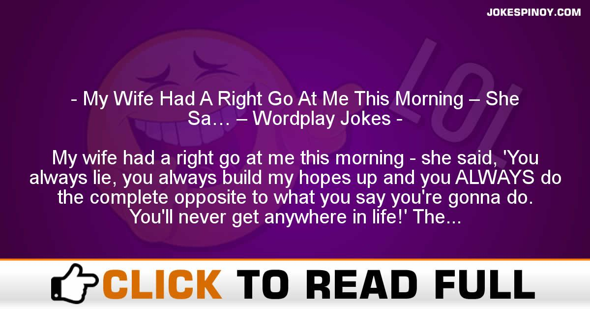 My Wife Had A Right Go At Me This Morning – She Sa… – Wordplay Jokes