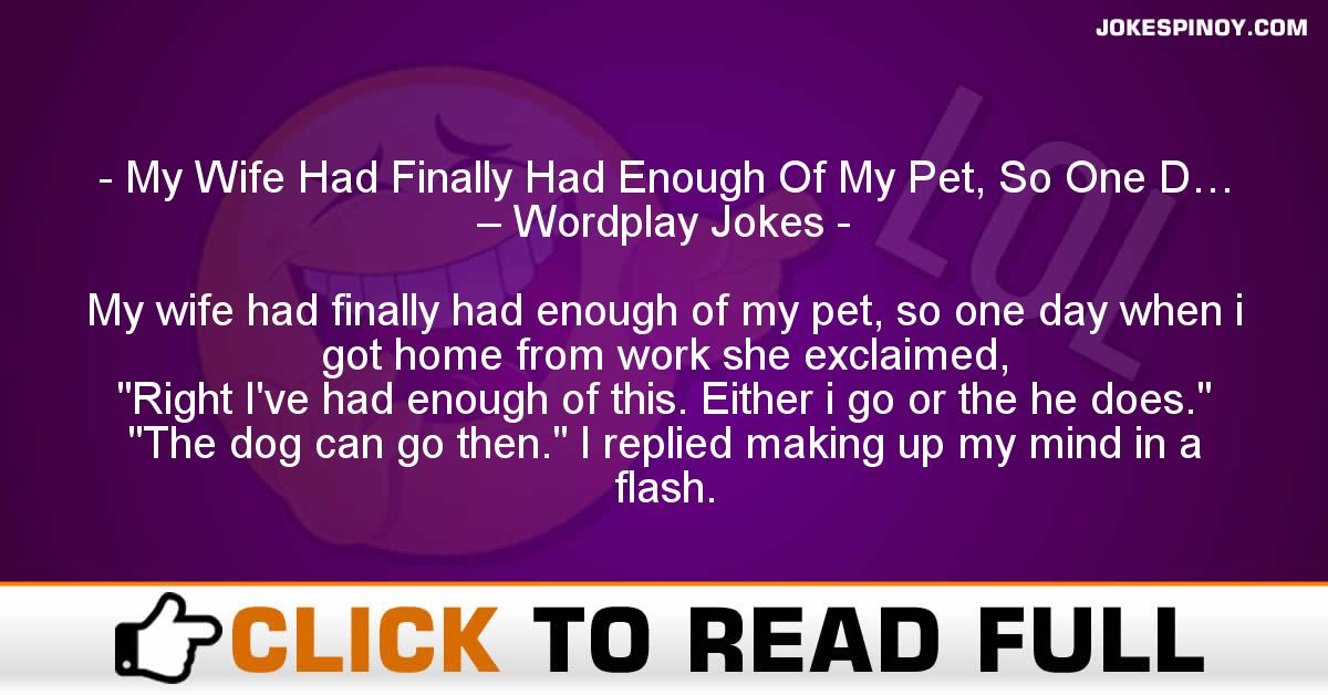 My Wife Had Finally Had Enough Of My Pet, So One D… – Wordplay Jokes