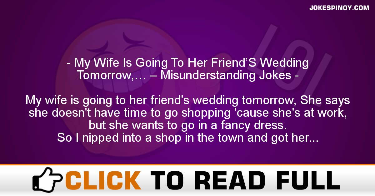 My Wife Is Going To Her Friend'S Wedding Tomorrow,… – Misunderstanding Jokes