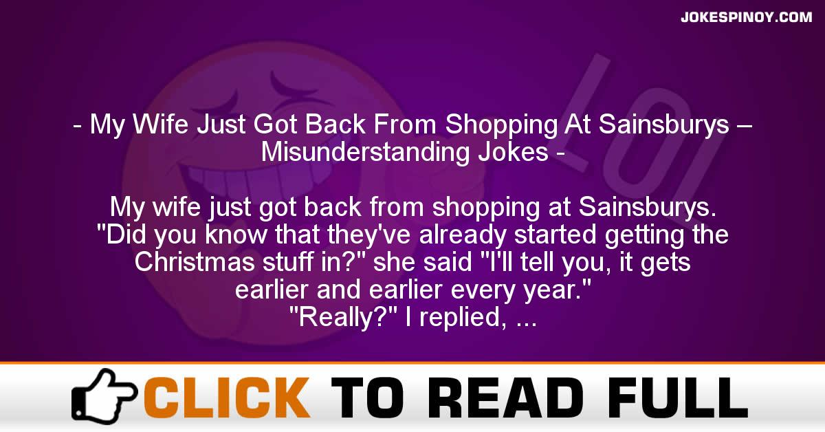 My Wife Just Got Back From Shopping At Sainsburys – Misunderstanding Jokes