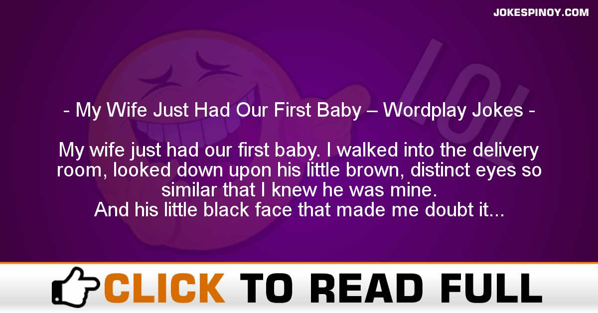 My Wife Just Had Our First Baby – Wordplay Jokes