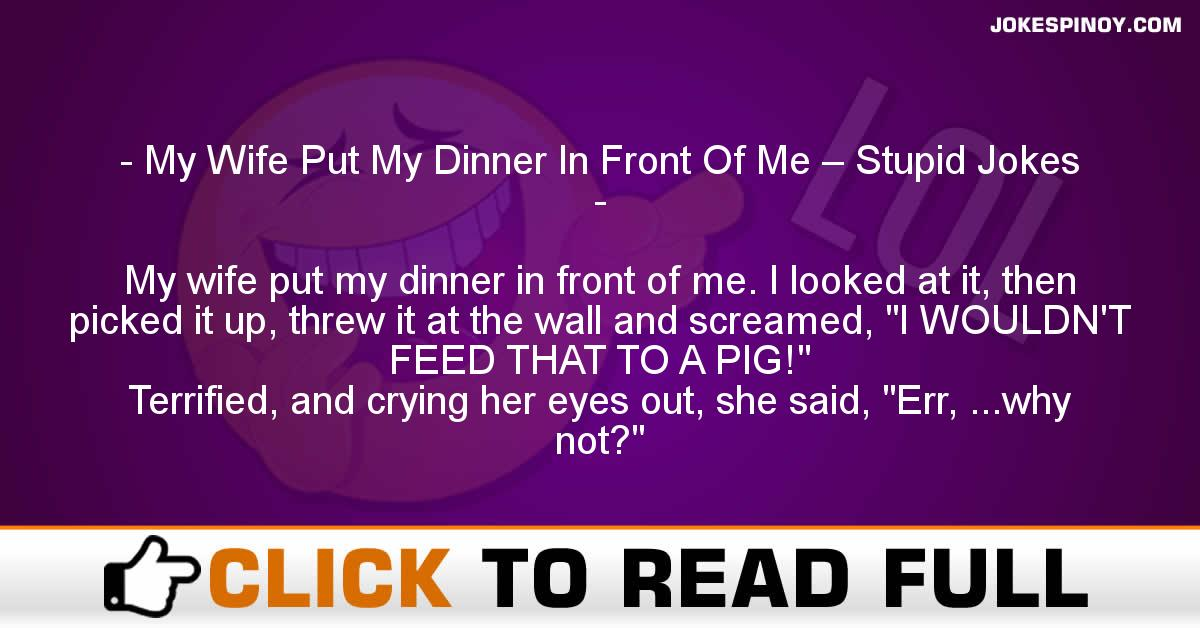 My Wife Put My Dinner In Front Of Me – Stupid Jokes