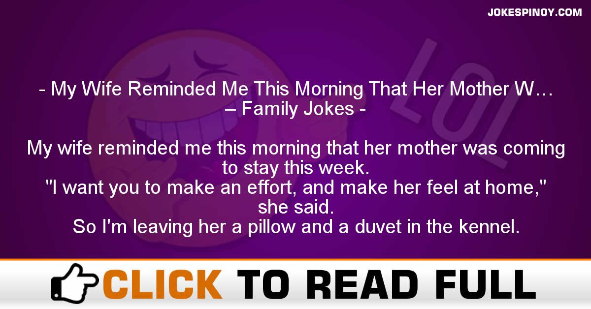 My Wife Reminded Me This Morning That Her Mother W… – Family Jokes