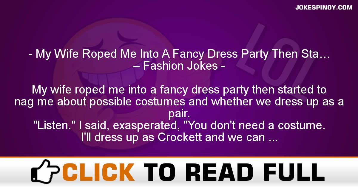My Wife Roped Me Into A Fancy Dress Party Then Sta… – Fashion Jokes