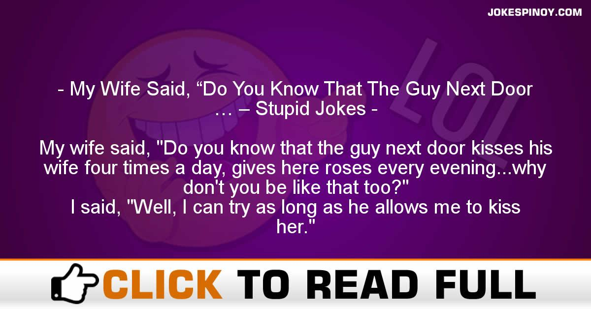 "My Wife Said, ""Do You Know That The Guy Next Door … – Stupid Jokes"