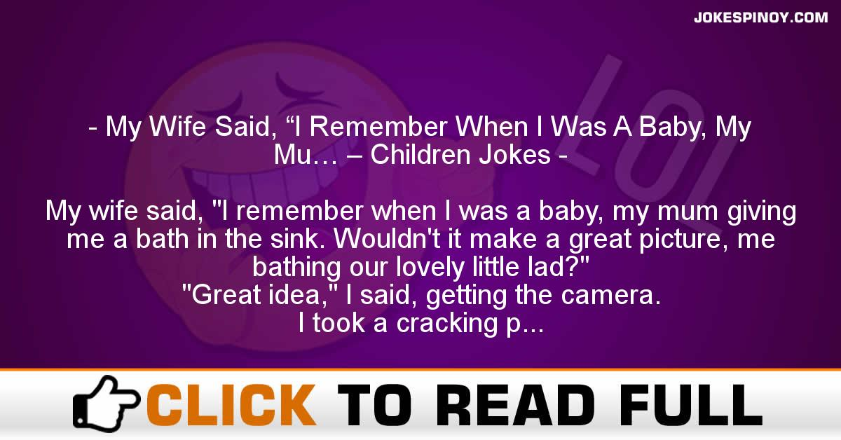 """My Wife Said, """"I Remember When I Was A Baby, My Mu… – Children Jokes"""