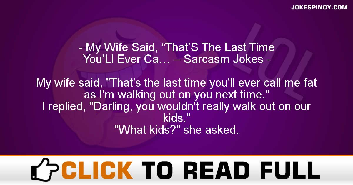 "My Wife Said, ""That'S The Last Time You'Ll Ever Ca… – Sarcasm Jokes"