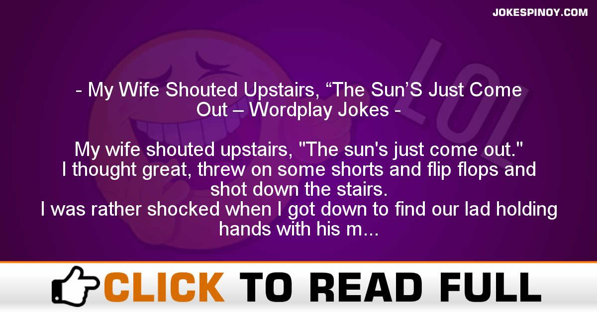 "My Wife Shouted Upstairs, ""The Sun'S Just Come Out – Wordplay Jokes"