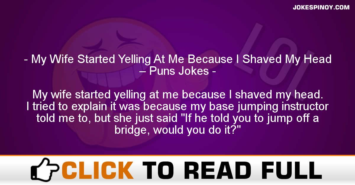 My Wife Started Yelling At Me Because I Shaved My Head – Puns Jokes