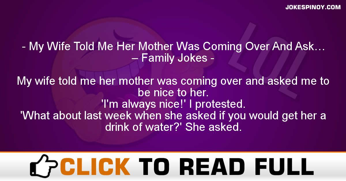 My Wife Told Me Her Mother Was Coming Over And Ask… – Family Jokes