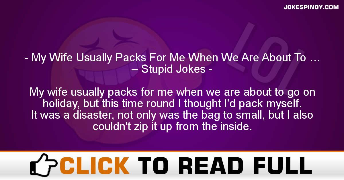 My Wife Usually Packs For Me When We Are About To … – Stupid Jokes