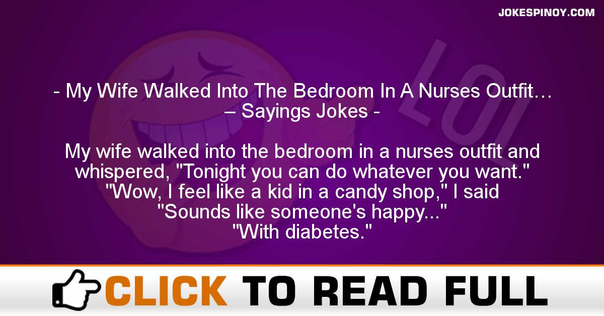 My Wife Walked Into The Bedroom In A Nurses Outfit… – Sayings Jokes