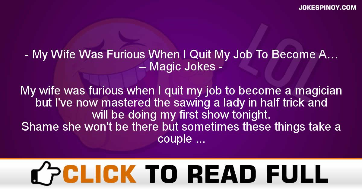 My Wife Was Furious When I Quit My Job To Become A… – Magic Jokes
