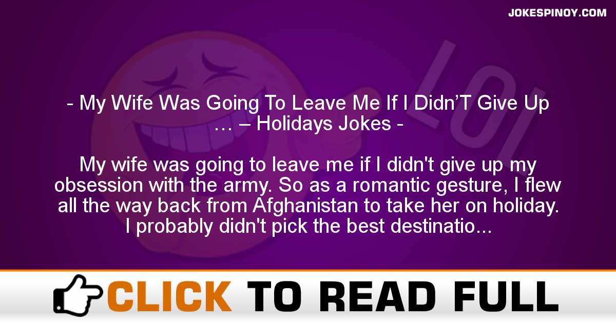 My Wife Was Going To Leave Me If I Didn'T Give Up … – Holidays Jokes