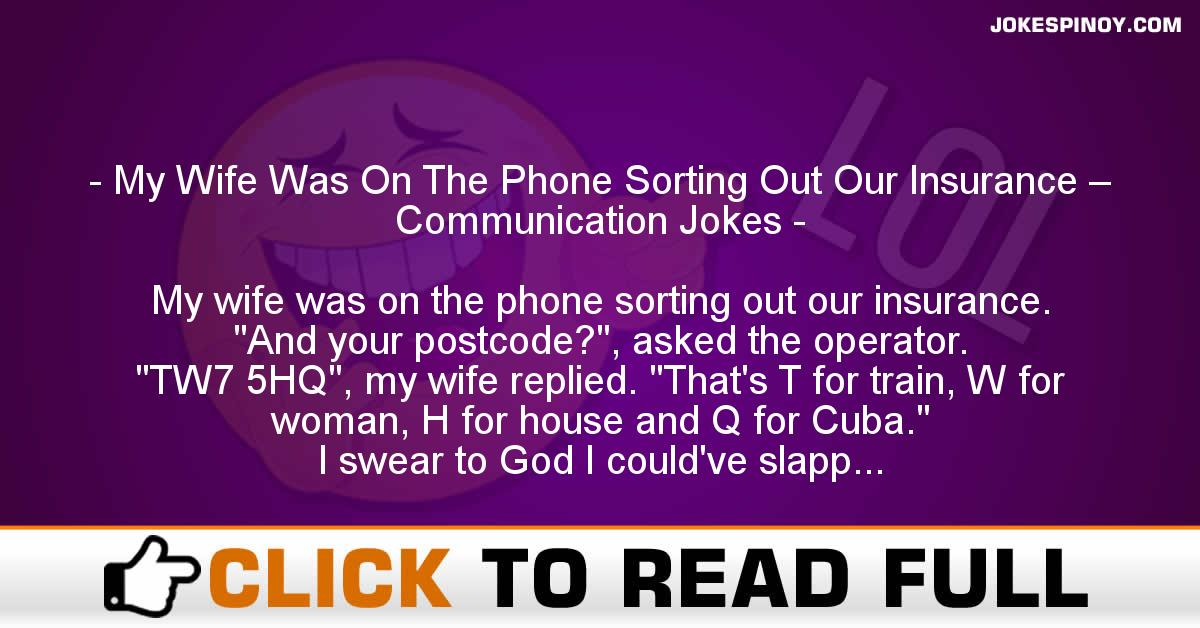 My Wife Was On The Phone Sorting Out Our Insurance – Communication Jokes