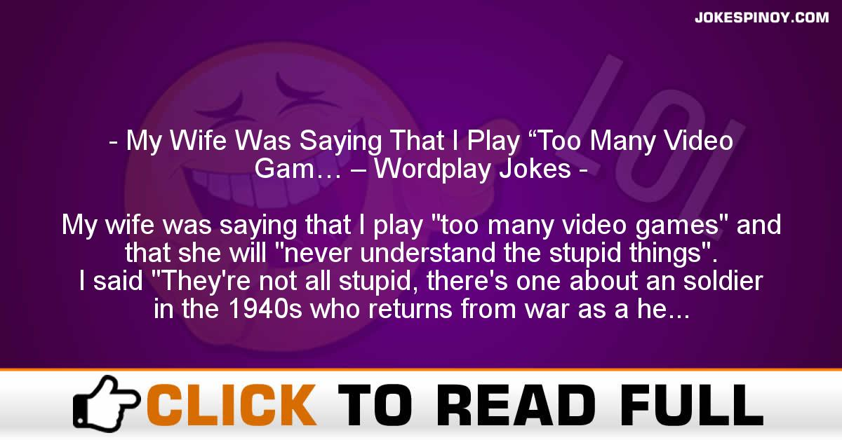 "My Wife Was Saying That I Play ""Too Many Video Gam… – Wordplay Jokes"