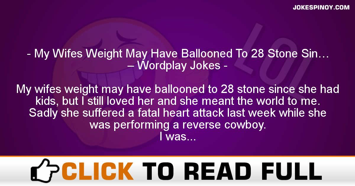 My Wifes Weight May Have Ballooned To 28 Stone Sin… – Wordplay Jokes