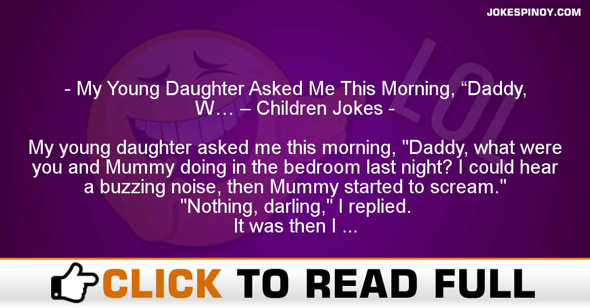"My Young Daughter Asked Me This Morning, ""Daddy, W… – Children Jokes"