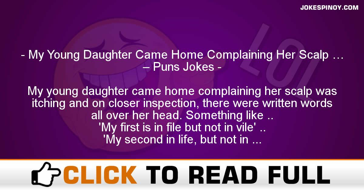 My Young Daughter Came Home Complaining Her Scalp … – Puns Jokes