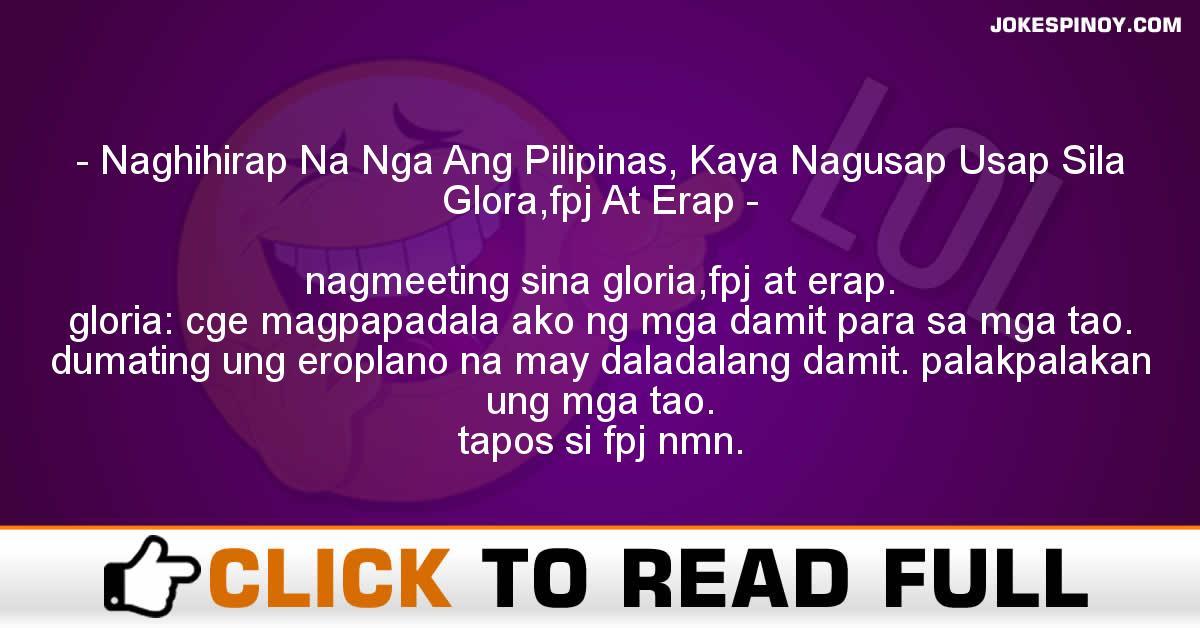 Naghihirap Na Nga Ang Pilipinas, Kaya Nagusap Usap Sila Glora,fpj At Erap