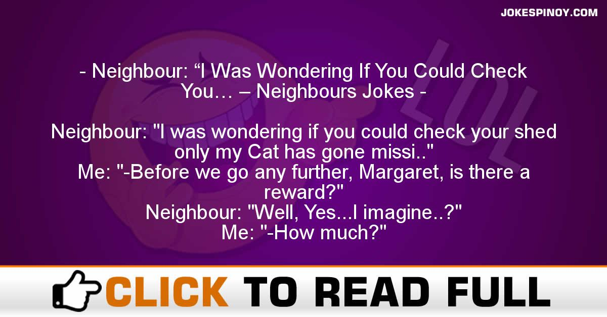 """Neighbour: """"I Was Wondering If You Could Check You… – Neighbours Jokes"""