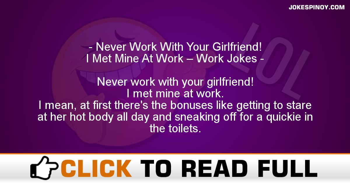 Never Work With Your Girlfriend! I Met Mine At Work – Work Jokes