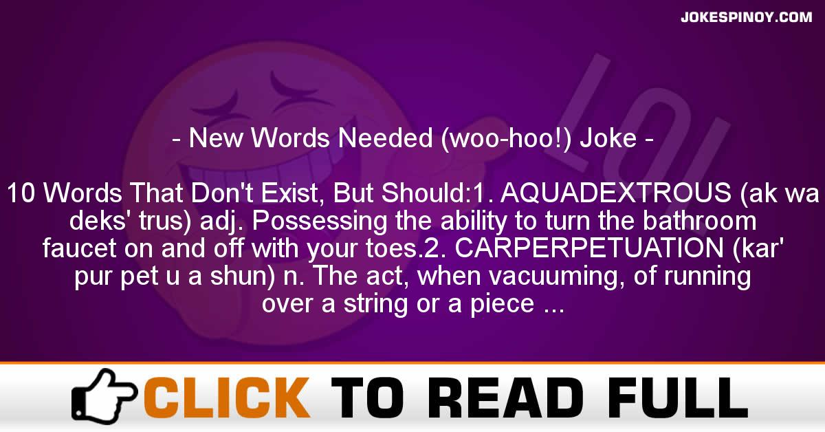 New Words Needed (woo-hoo!) Joke