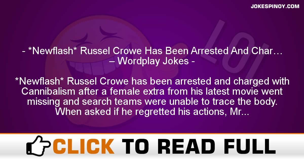 *Newflash* Russel Crowe Has Been Arrested And Char… – Wordplay Jokes