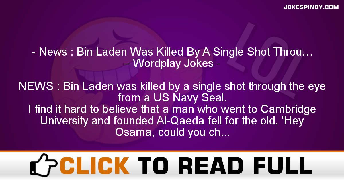 News : Bin Laden Was Killed By A Single Shot Throu… – Wordplay Jokes