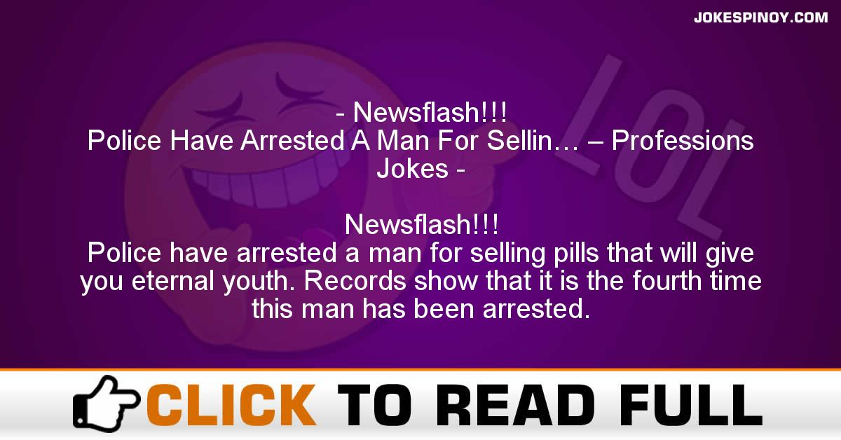 Newsflash!!! Police Have Arrested A Man For Sellin… – Professions Jokes