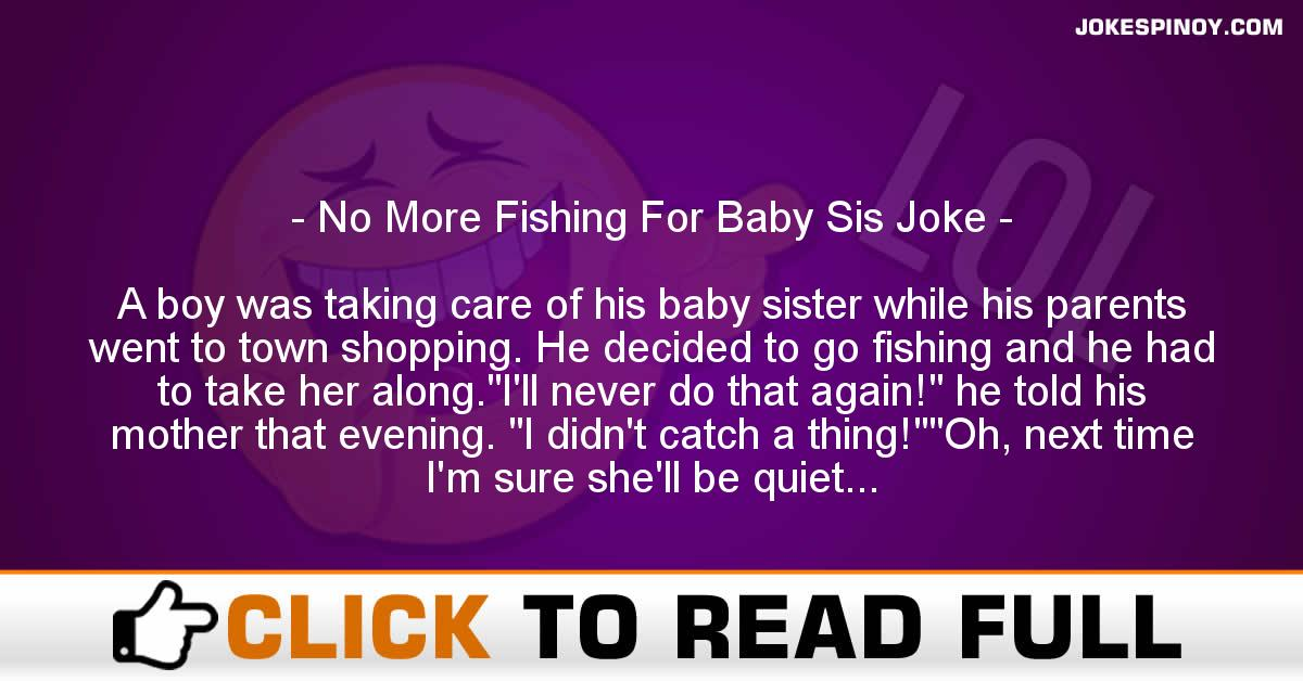 No More Fishing For Baby Sis Joke