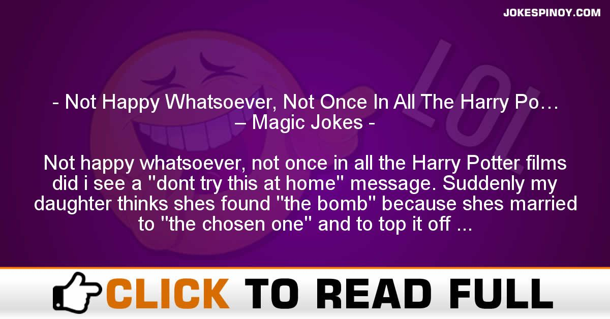 Not Happy Whatsoever, Not Once In All The Harry Po… – Magic Jokes