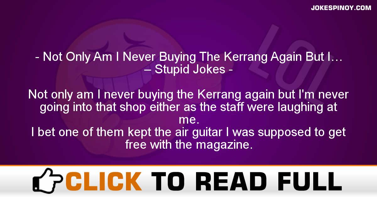 Not Only Am I Never Buying The Kerrang Again But I… – Stupid Jokes
