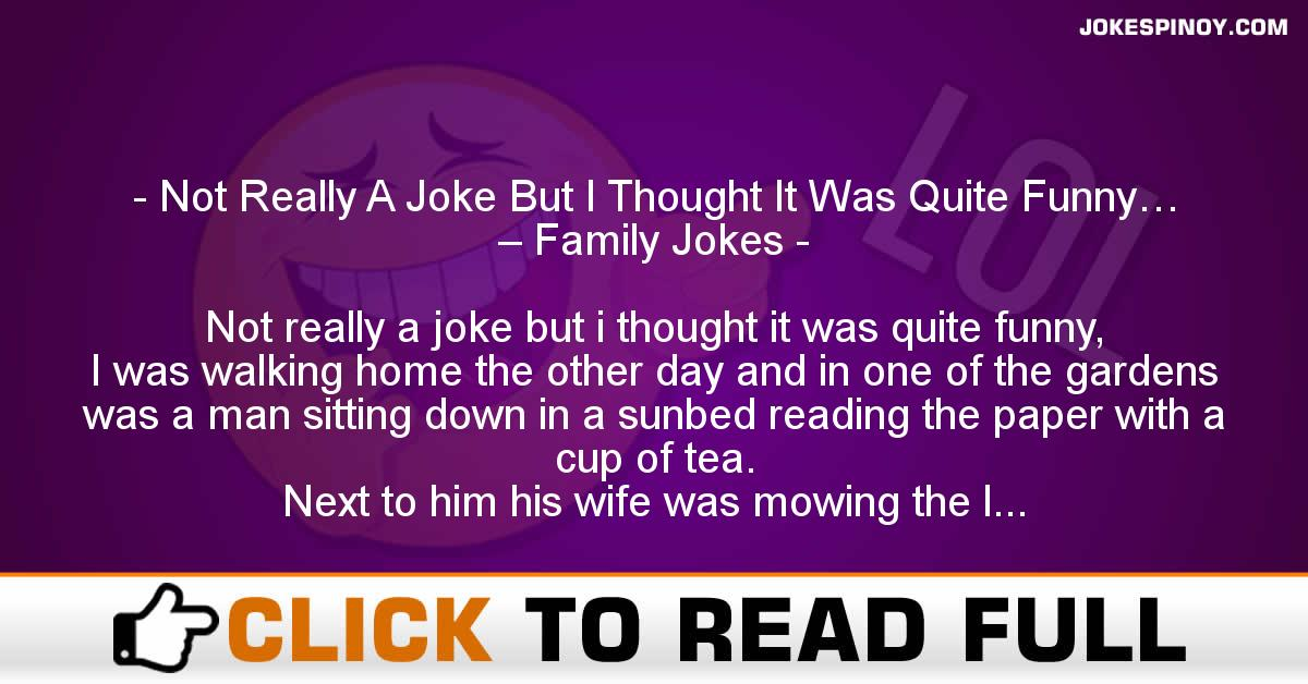 Not Really A Joke But I Thought It Was Quite Funny… – Family Jokes