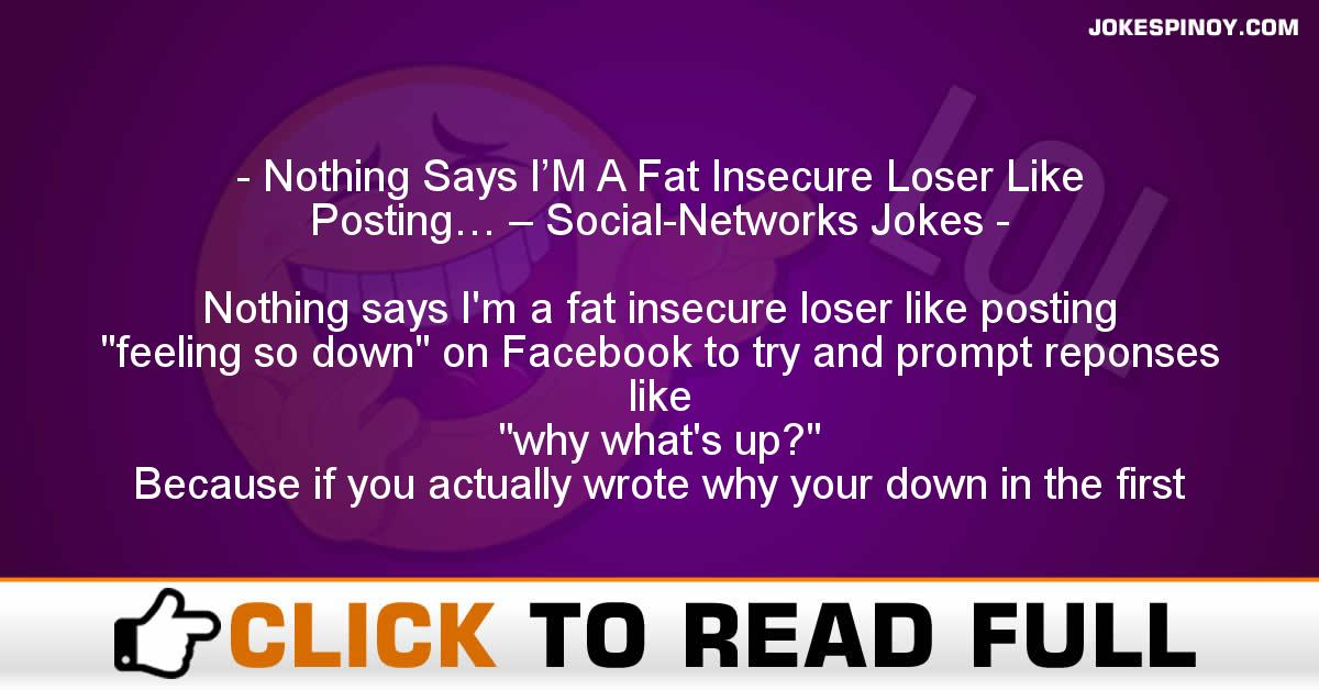 Nothing Says I'M A Fat Insecure Loser Like Posting… – Social-Networks Jokes
