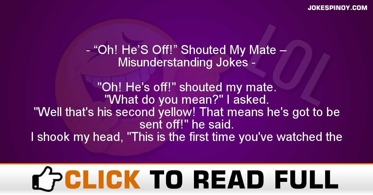 """Oh! He'S Off!"" Shouted My Mate – Misunderstanding Jokes"