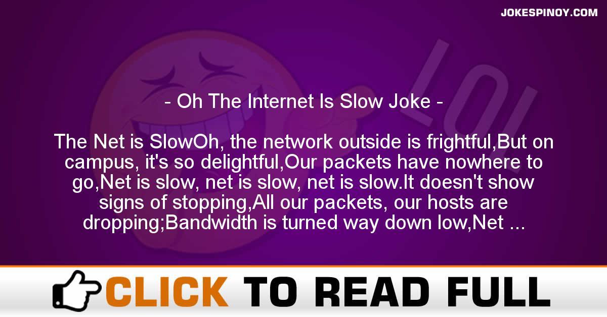 Oh The Internet Is Slow Joke