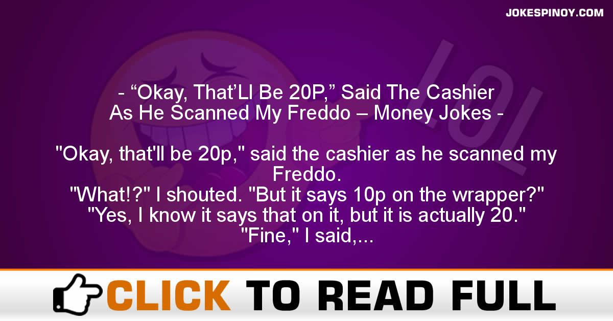 """Okay, That'Ll Be 20P,"" Said The Cashier As He Scanned My Freddo – Money Jokes"