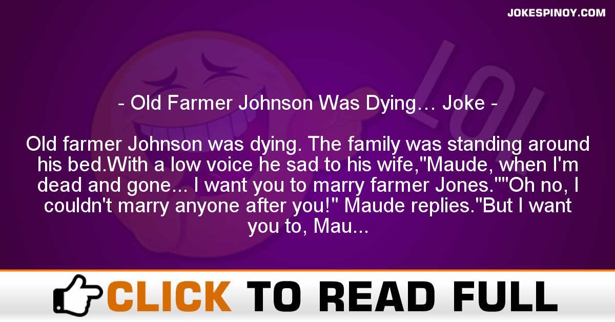Old Farmer Johnson Was Dying… Joke